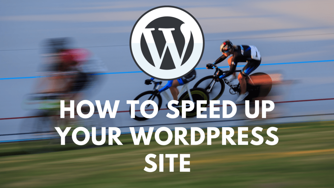 How To Speed Up Your WordPress Site and Improve Your Google Ranking