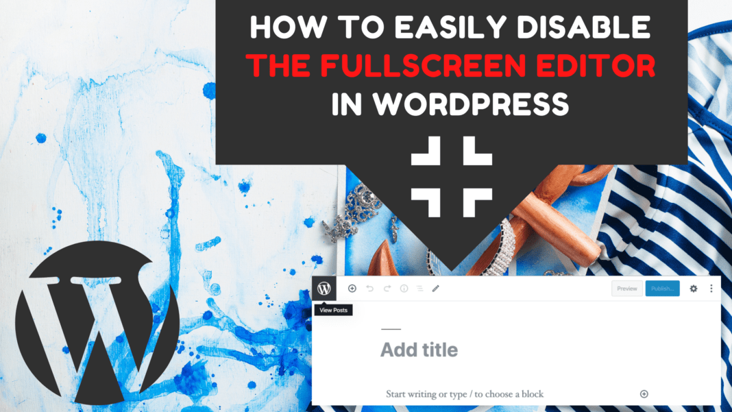 How to Easily Disable the Fullscreen Editor in WordPress