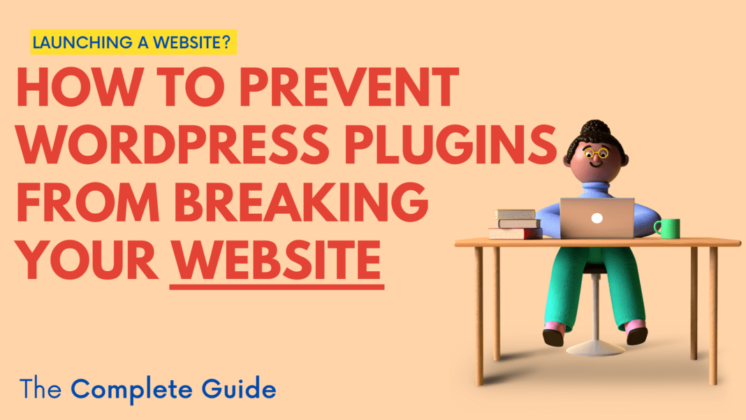 How to Prevent WordPress Plugins From Breaking Your Website