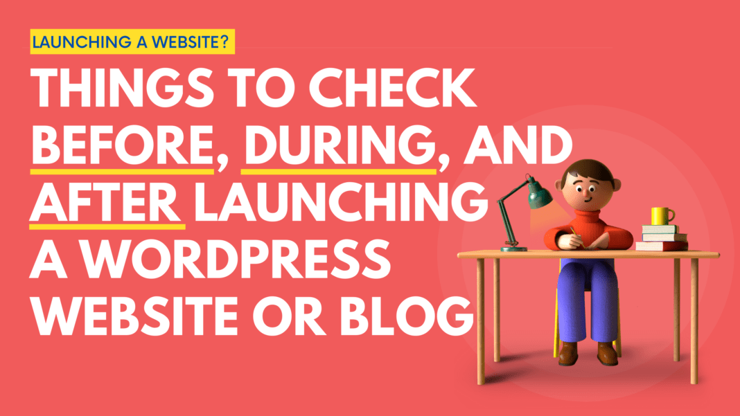Things to Check Before, During, and After Launching a WordPress Website or Blog