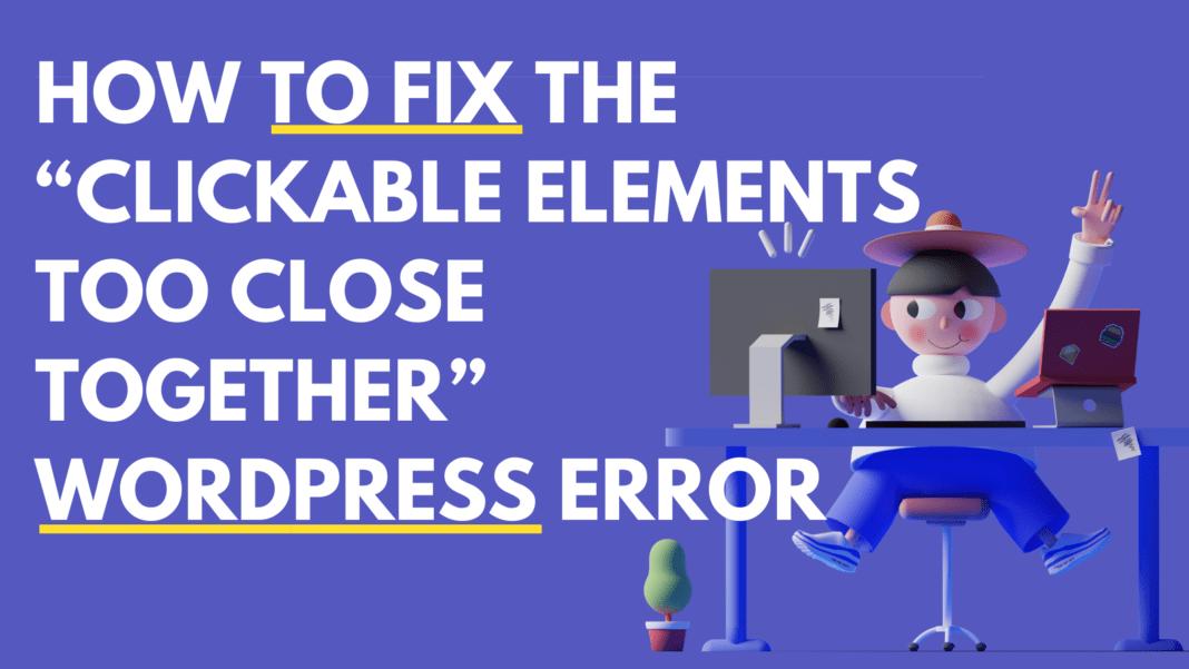 "How to Fix the ""Clickable Elements Too Close Together"" WordPress Error"