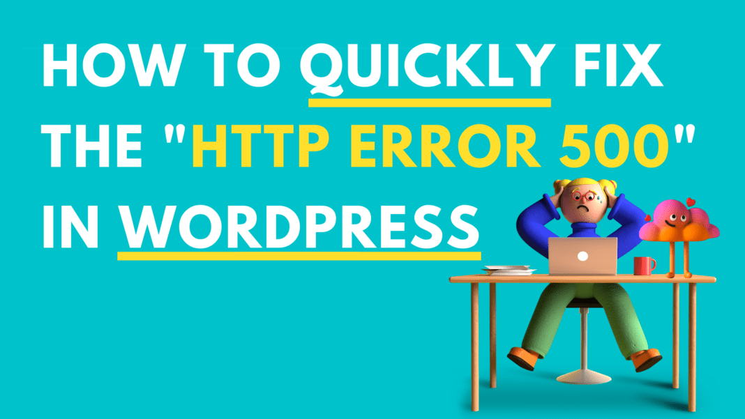 How to Quickly Fix the HTTP Error 500 in WordPress