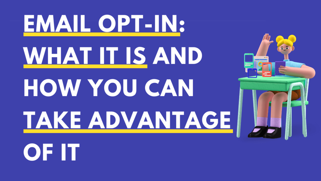 Email Opt-In: What It Is and How You Can Take Advantage Of It